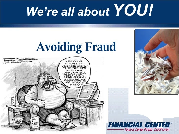 Avoiding Fraud We're all about  YOU!