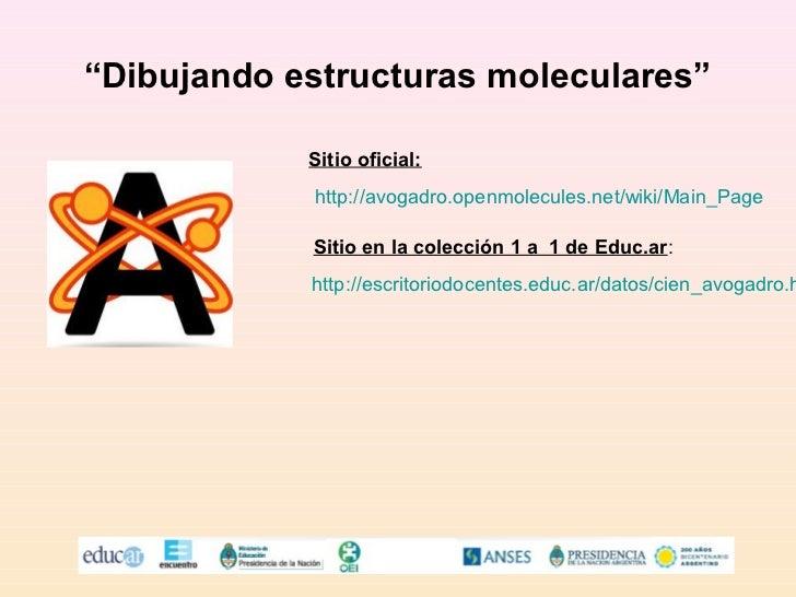"""""""Dibujando estructuras moleculares""""            Sitio oficial:            http://avogadro.openmolecules.net/wiki/Main_Page ..."""
