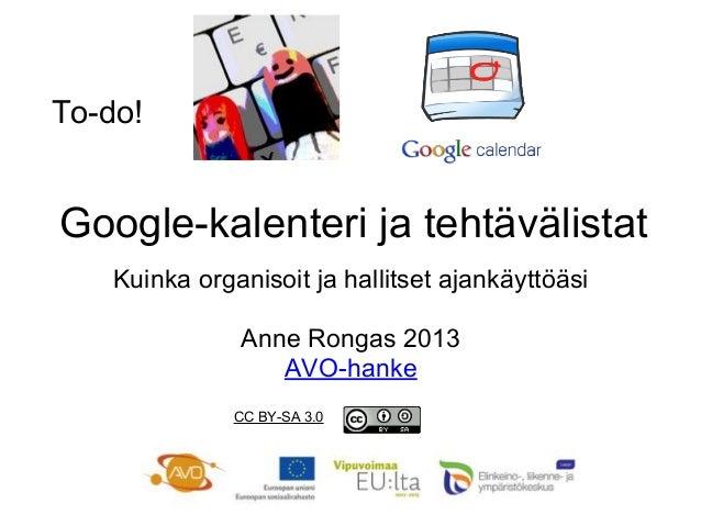 Google-kalenteri ja tehtävälistat Kuinka organisoit ja hallitset ajankäyttöäsi Anne Rongas 2013 AVO-hanke CC BY-SA 3.0 To-...