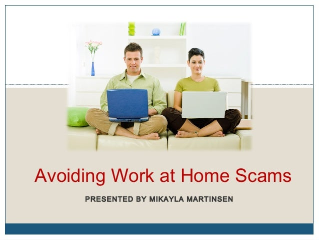 Avoiding Work at Home Scams     PRESENTED BY MIKAYLA MARTINSEN