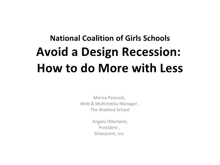 National Coalition of Girls Schools Avoid a Design Recession:  How to do More with Less Marisa Peacock,  Web & Multimedia ...