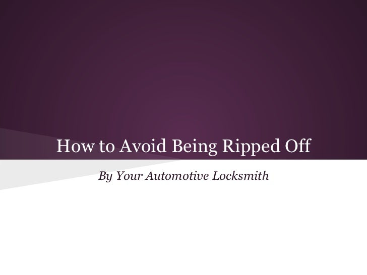 How to Avoid Being Ripped Off    By Your Automotive Locksmith