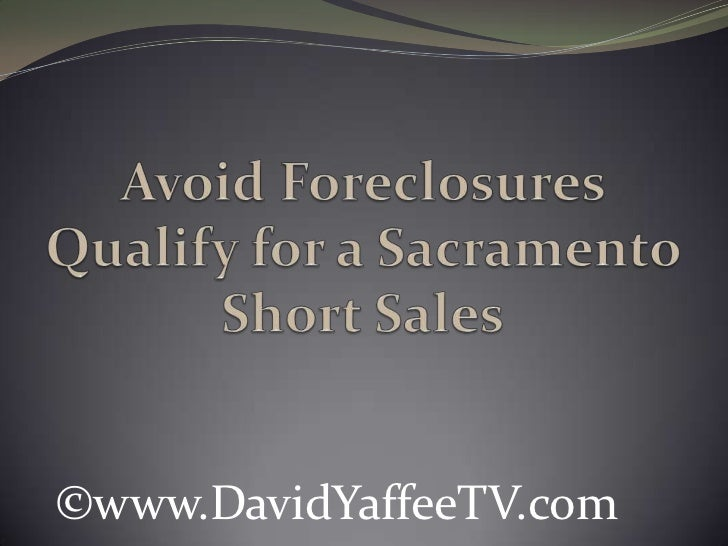 Avoid Foreclosures - Qualify for a Sacramento Short Sales