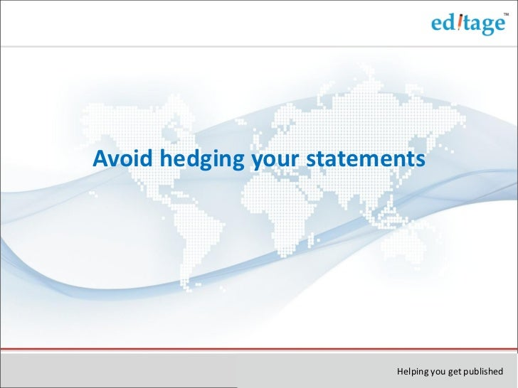 Avoid hedging your statements