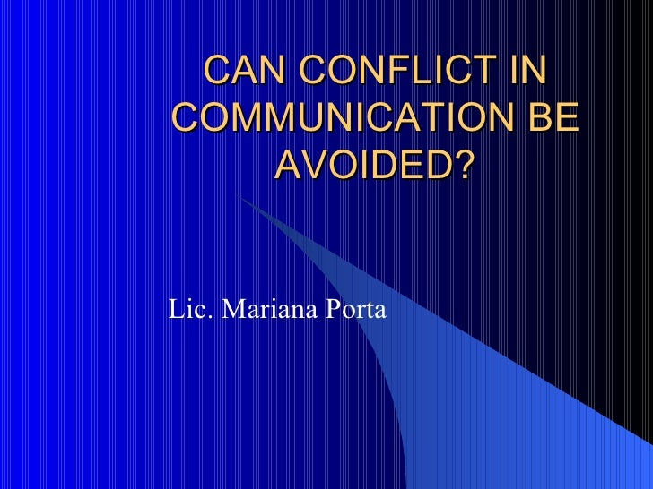 CAN CONFLICT IN COMMUNICATION BE AVOIDED? Lic. Mariana Porta
