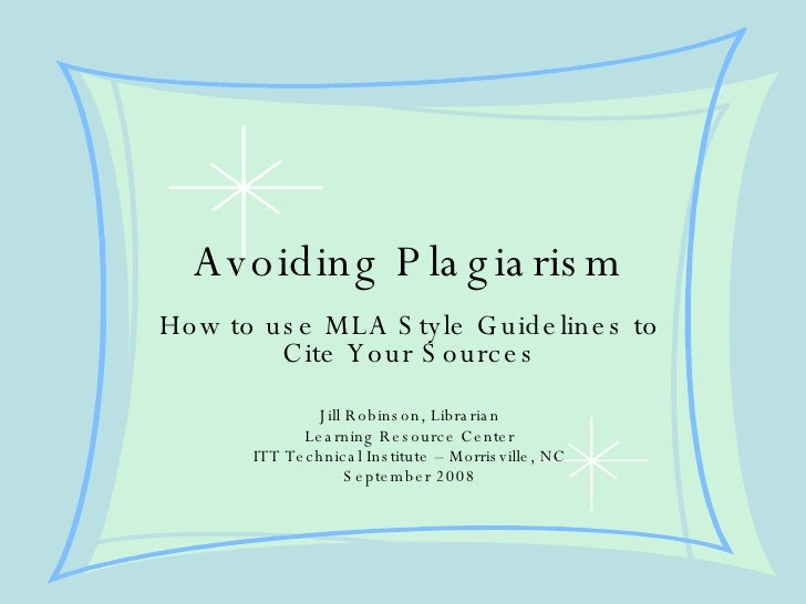 Avoiding Plagiarism How to use MLA Style Guidelines to Cite Your Sources Jill Robinson, Librarian Learning Resource Center...