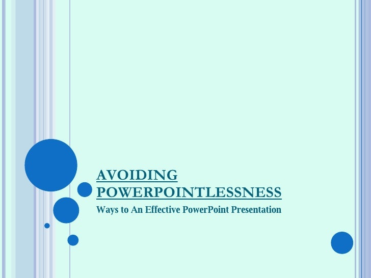 AVOIDING POWERPOINTLESSNESS Ways to An Effective PowerPoint Presentation
