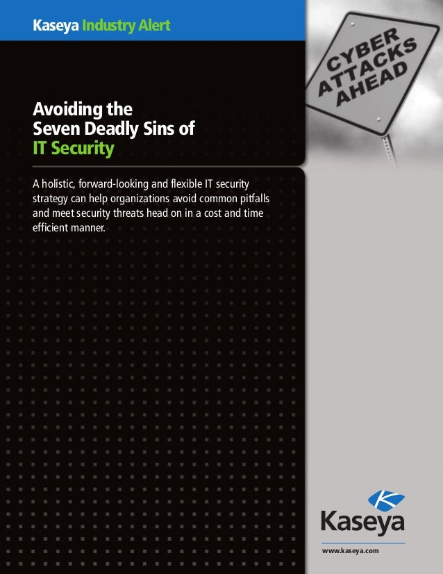 Kaseya IndustryAlertAvoiding theSeven Deadly Sins ofIT SecurityA holistic, forward-looking and flexible IT securitystrateg...