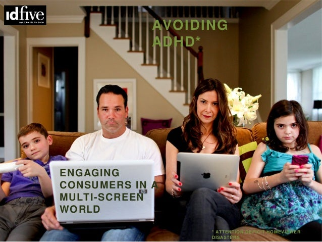 1                 AVOIDING                 ADHD*    ENGAGING    CONSUMERS IN A    MULTI-SCREEN    WORLD                   ...