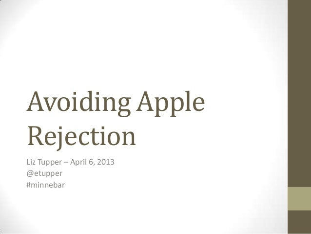 Avoiding AppleRejectionLiz Tupper – April 6, 2013@etupper#minnebar
