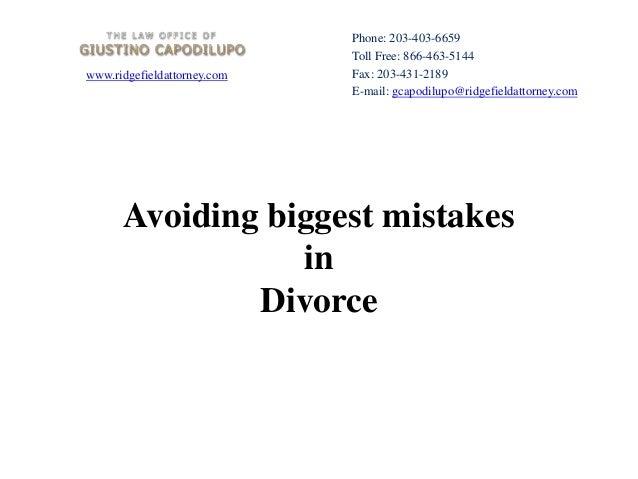 www.ridgefieldattorney.comAvoiding biggest mistakesinDivorcePhone: 203-403-6659Toll Free: 866-463-5144Fax: 203-431-2189E-m...