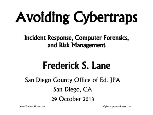Avoiding Cybertraps Incident Response, Computer Forensics, and Risk Management  Frederick S. Lane San Diego County Office ...