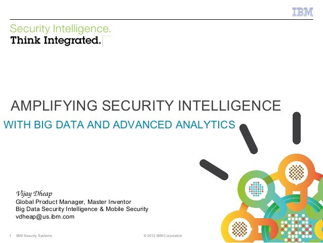 IBM Security Systems  AMPLIFYING SECURITY INTELLIGENCE WITH BIG DATA AND ADVANCED ANALYTICS  VijayDheap  Global Product M...