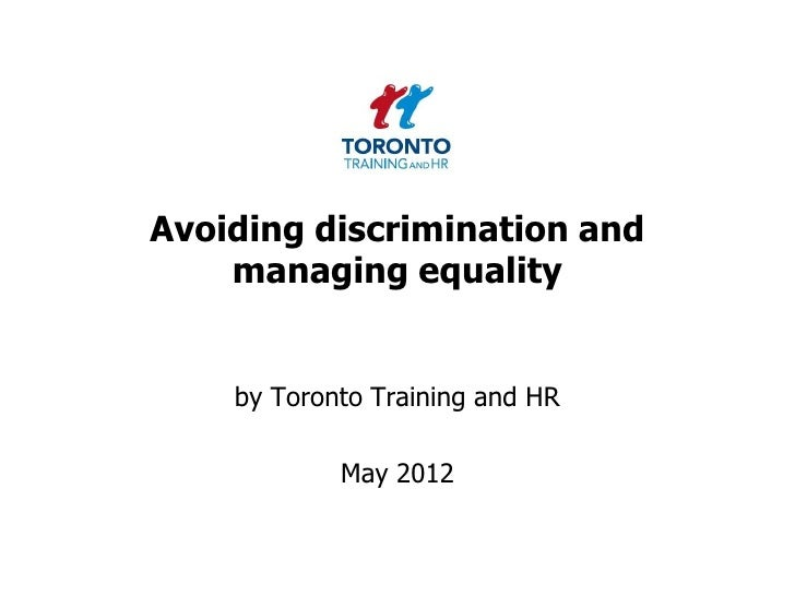 Avoiding discrimination and    managing equality    by Toronto Training and HR            May 2012