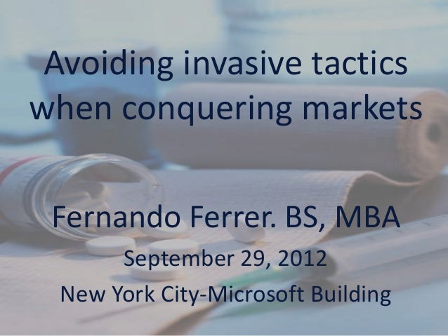 Avoiding invasive tactics when conquering markets, by Fernando Ferrer. Multinational Partnerships LLC, NYC Sept 29, 2012