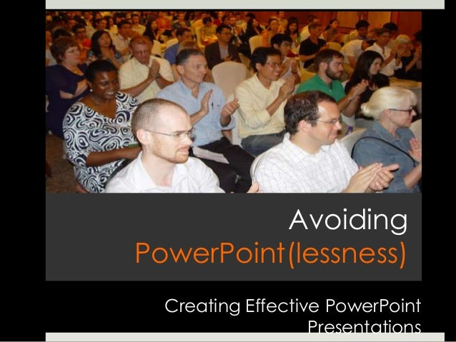 Avoiding PowerPoint(lessness) Creating Effective PowerPoint Presentations