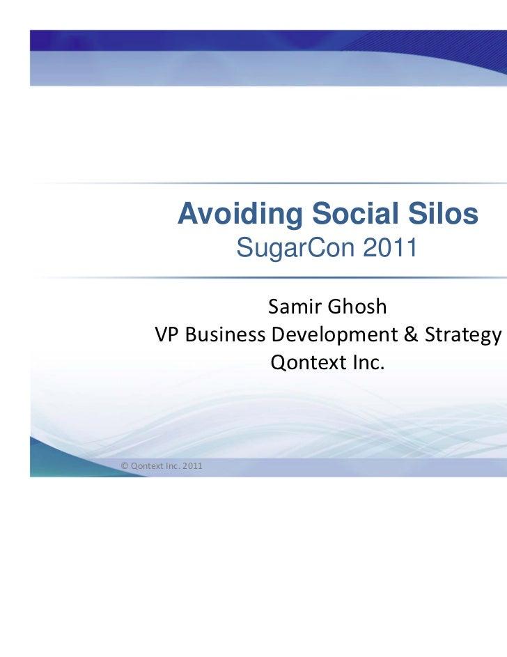 Avoiding Social Silos                      SugarCon 2011                  SamirGhosh       VPBusinessDevelopment&Stra...