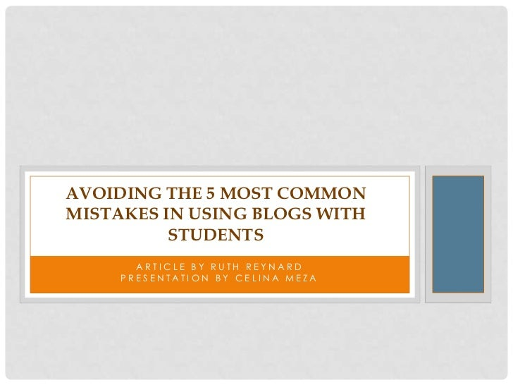 AVOIDING THE 5 MOST COMMONMISTAKES IN USING BLOGS WITH          STUDENTS       ARTICLE BY RUTH REYNARD     PRESENTATION BY...
