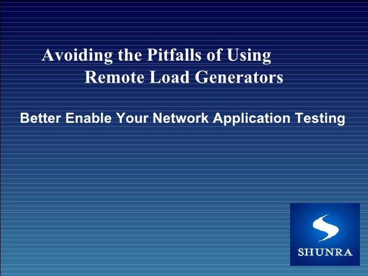 Avoiding the Pitfalls of Using  Remote Load Generators Better Enable Your Network Application Testing