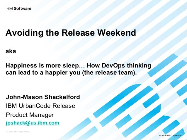 Avoiding the Release Weekend aka Happiness is more sleep… How DevOps thinking can lead to a happier you (the release team)...