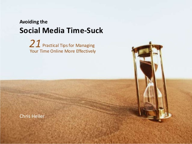 Avoiding theSocial Media Time-Suck    21Time Online More Managing    Your         Practical Tips for                      ...