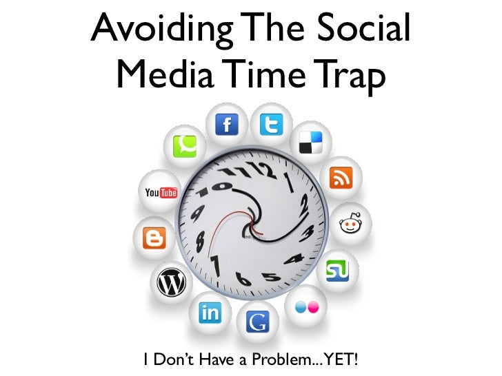 Avoiding The Social Media Time Trap   I Don't Have a Problem...YET!