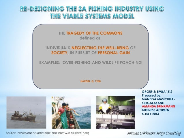 "AVOIDING THE "" TRAGEDY OF THE COMMONS"" IN SA FISHING INDUSTRY -  A SIMPLIFIED VIEW AND POTENTIAL SOLUTION EMBA 15 SUB GROUP PRESENTATION AND DISCUSSION DOCUMENT"
