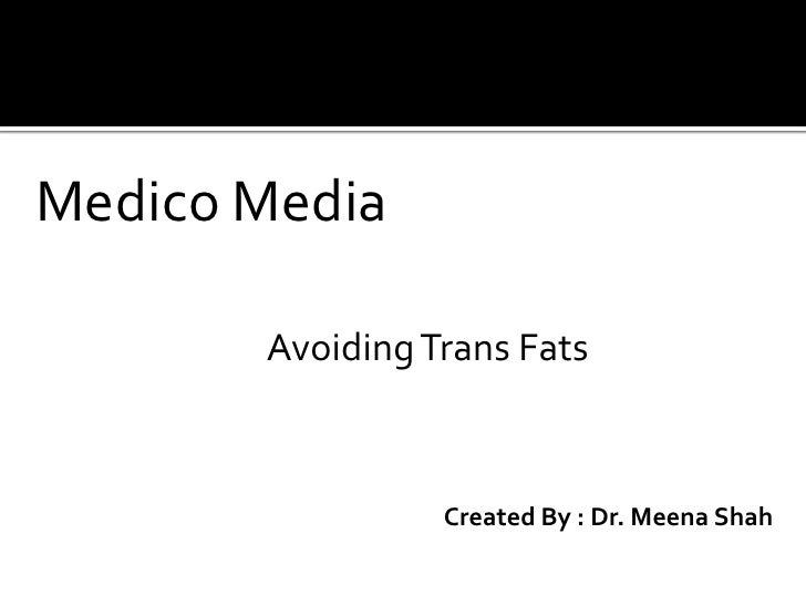 Medico Media <br />Avoiding Trans Fats<br />Created By : Dr. Meena Shah<br />