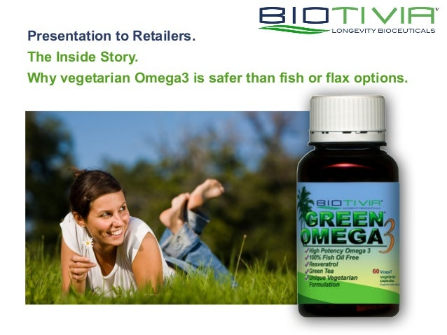 Presentation to Retailers.The Inside Story.Why vegetarian Omega3 is safer than fish or flax options.