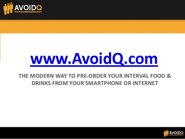www.AvoidQ.com THE MODERN WAY TO PRE-ORDER YOUR INTERVAL FOOD & DRINKS FROM YOUR SMARTPHONE OR INTERNET