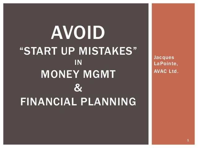 """Jacques LaPointe, AVAC Ltd. 1 AVOID """"START UP MISTAKES"""" IN MONEY MGMT & FINANCIAL PLANNING"""