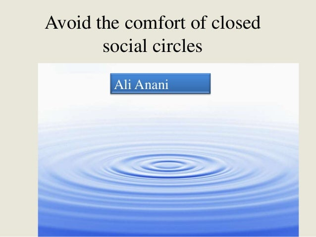 Avoid the comfort of closed       social circles        Ali Anani