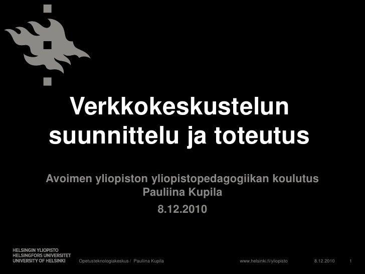 Verkkokeskustelun suunnittelu ja toteutus<br />Avoimen yliopiston yliopistopedagogiikan koulutusPauliina Kupila<br />8.12....