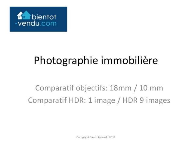 Photographie immobilière Comparatif objectifs: 18mm / 10 mm Comparatif HDR: 1 image / HDR 9 images Copyright Bientot-vendu...