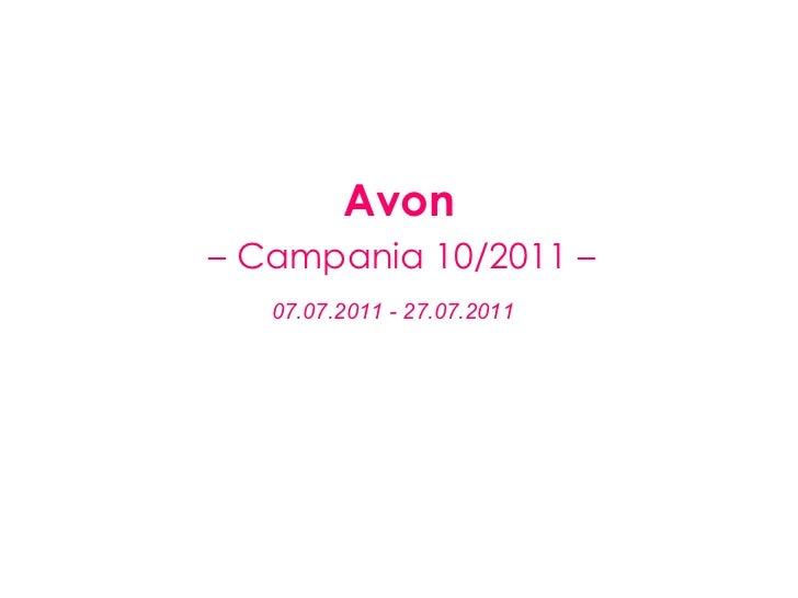 Avon   – Campania 10/2011 –   07.07.2011 - 27.07.2011