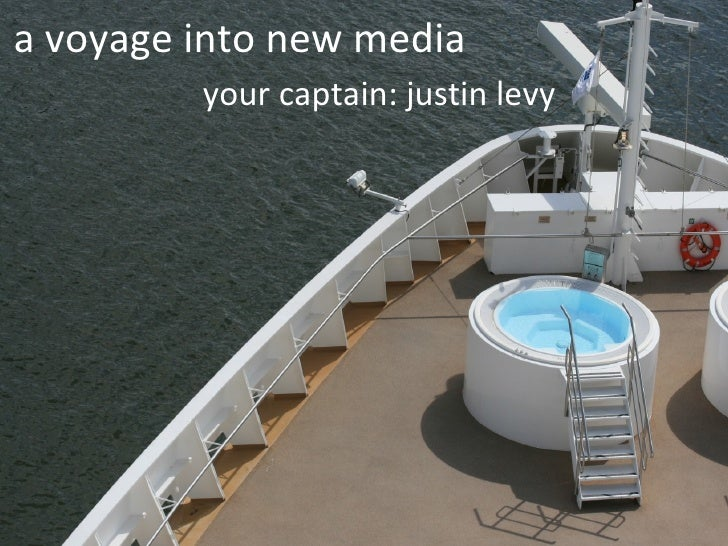 a voyage into new media your captain: justin levy