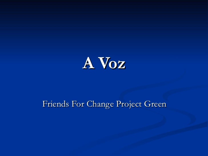 A Voz Friends For Change Project Green