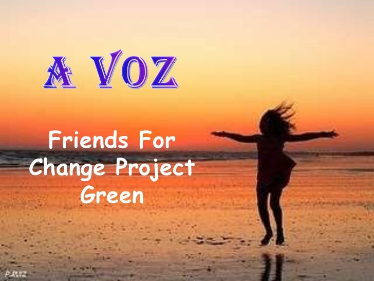 Friends For Change Project Green A Voz