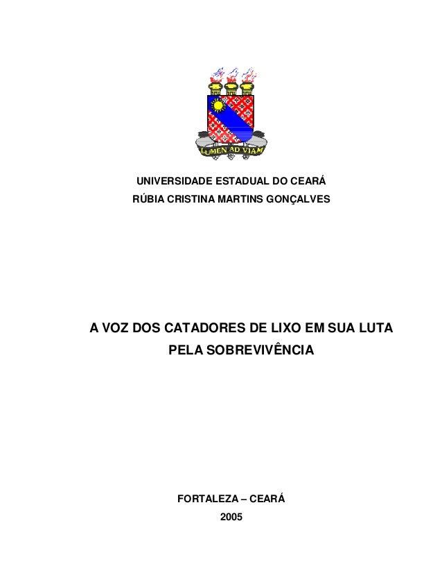 UNIVERSIDADE ESTADUAL DO CEARÁ  RÚBIA CRISTINA MARTINS GONÇALVES  A VOZ DOS CATADORES DE LIXO EM SUA LUTA  PELA SOBREVIVÊN...