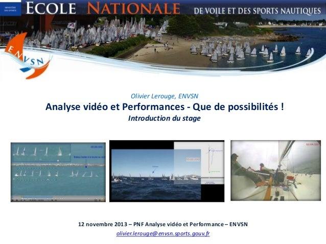 Olivier Lerouge, ENVSN  Analyse vidéo et Performances - Que de possibilités ! Introduction du stage  12 novembre 2013 – PN...