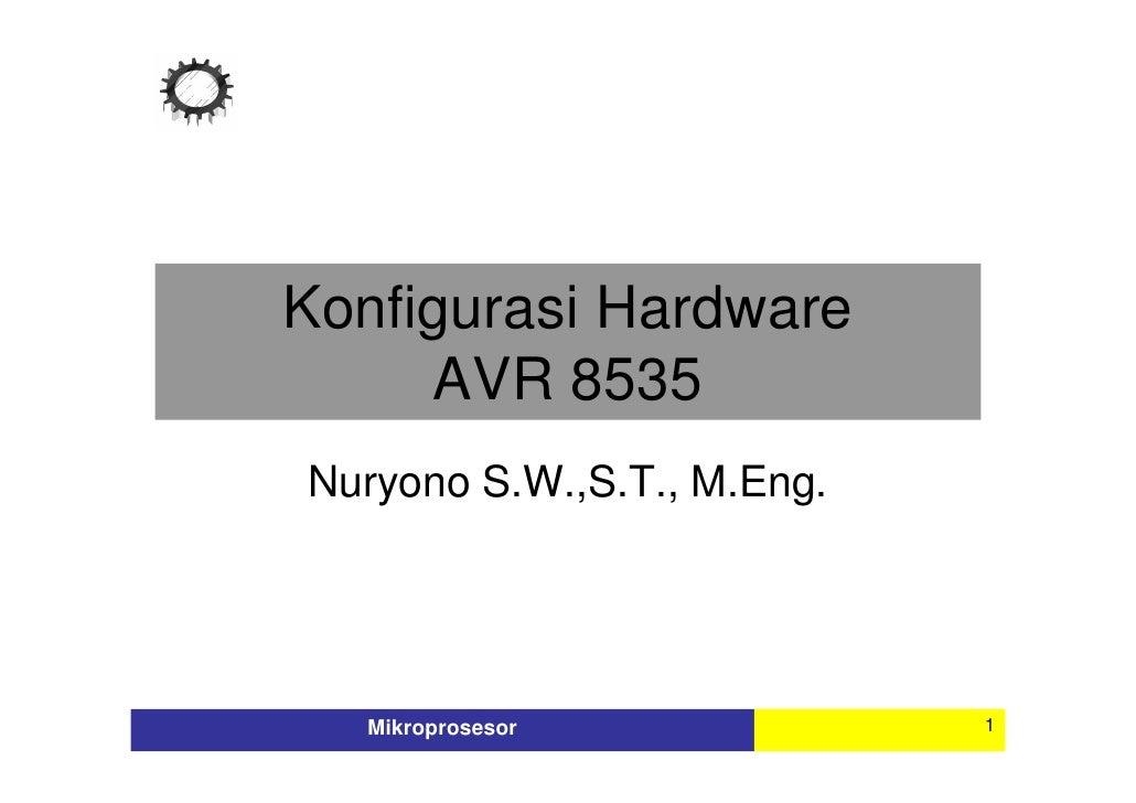 Konfigurasi Hardware      AVR 8535 Nuryono S.W.,S.T., M.Eng.       Mikroprosesor             1