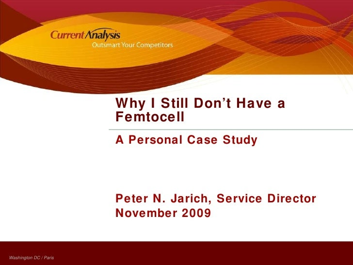 A Personal Case Study Peter N. Jarich, Service Director November 2009 Why I Still Don't Have a Femtocell