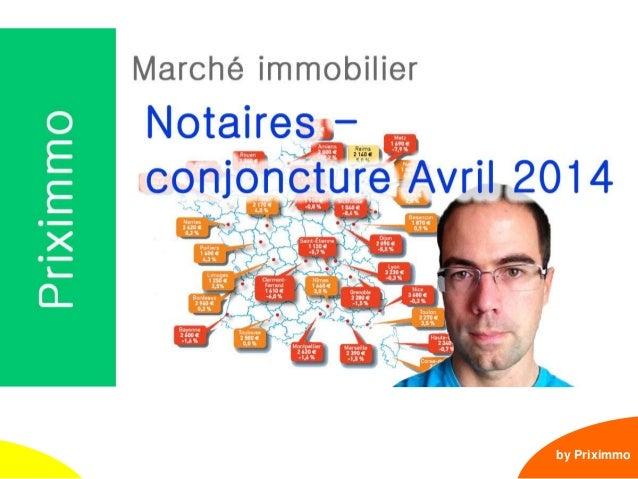 1 Notaires : note de conjoncture – avril 2014 by Priximmo Cliquez ici > Abonnez-vous <