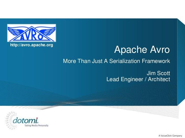 http://avro.apache.org                                            Apache Avro                         More Than Just A Ser...
