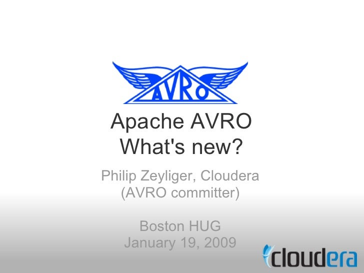 Apache AVRO   What's new? Philip Zeyliger, Cloudera    (AVRO committer)       Boston HUG    January 19, 2009