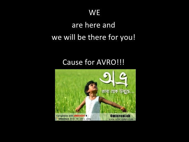 <ul><li>WE  </li></ul><ul><li>are here and  </li></ul><ul><li>we will be there for you!  </li></ul><ul><li>Cause for AVRO!...