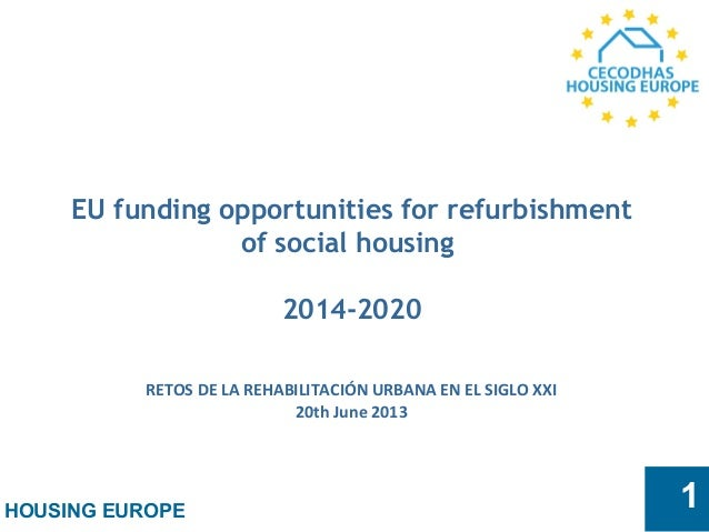 HOUSING EUROPE 1 EU funding opportunities for refurbishment of social housing 2014-2020 RETOS DE LA REHABILITACIÓN URBANA ...