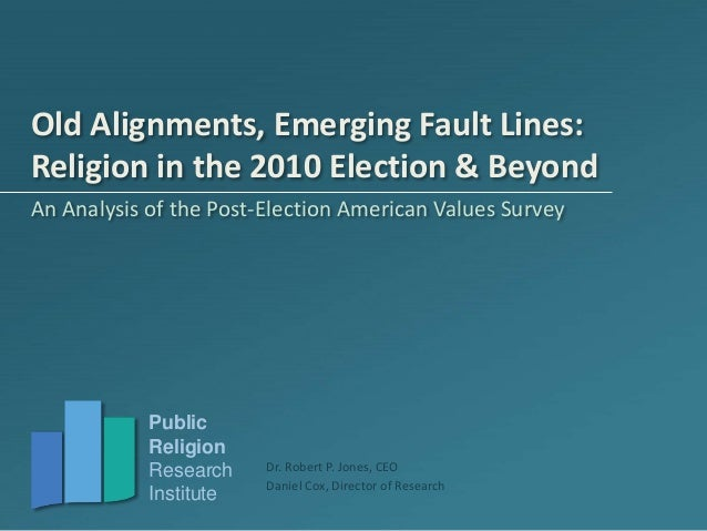 Old Alignments, New Fault Lines: The 2010 Post-Election American Values Survey