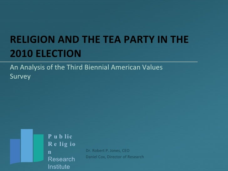 RELIGION AND THE TEA PARTY IN THE 2010 ELECTION An Analysis of the Third Biennial American Values Survey