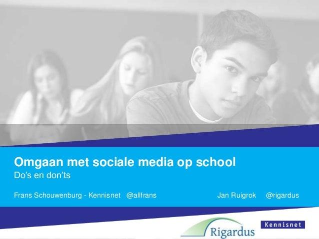 Omgaan met sociale media op schoolDo's en don'tsFrans Schouwenburg - Kennisnet @allfrans   Jan Ruigrok   @rigardus